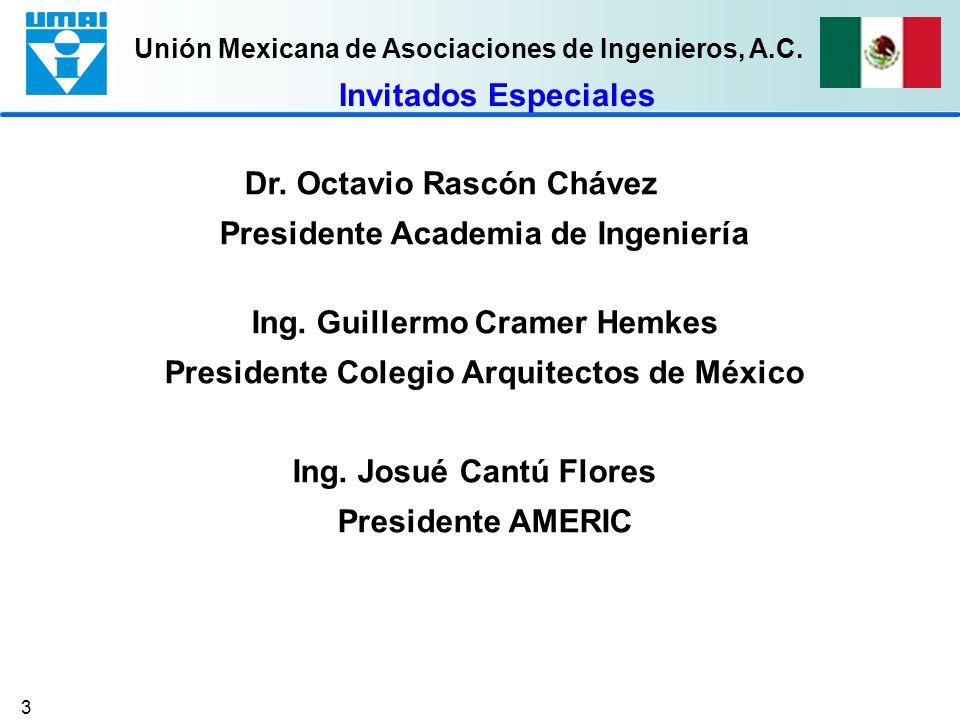 Unión Mexicana de Asociaciones de Ingenieros, A.C. 3 Invitados Especiales Dr. Octavio Rascón Chávez Presidente Academia de Ingeniería Ing. Guillermo C