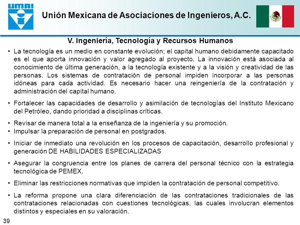 Unión Mexicana de Asociaciones de Ingenieros, A.C. 39 La tecnología es un medio en constante evolución; el capital humano debidamente capacitado es el