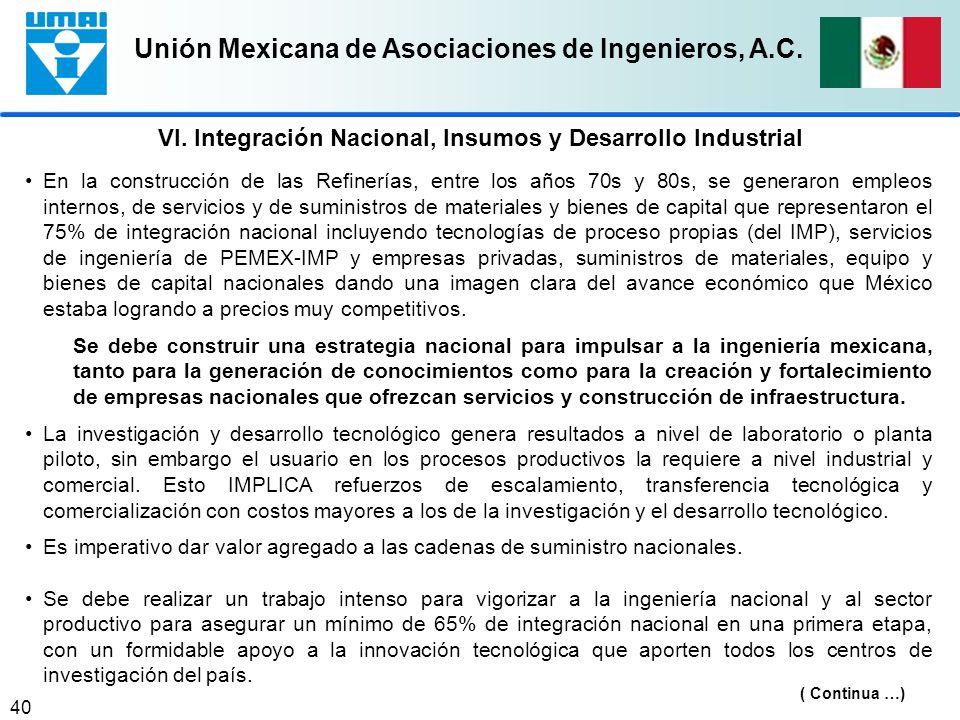 Unión Mexicana de Asociaciones de Ingenieros, A.C. 40 En la construcción de las Refinerías, entre los años 70s y 80s, se generaron empleos internos, d