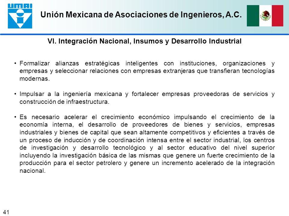 Unión Mexicana de Asociaciones de Ingenieros, A.C. 41 Formalizar alianzas estratégicas inteligentes con instituciones, organizaciones y empresas y sel