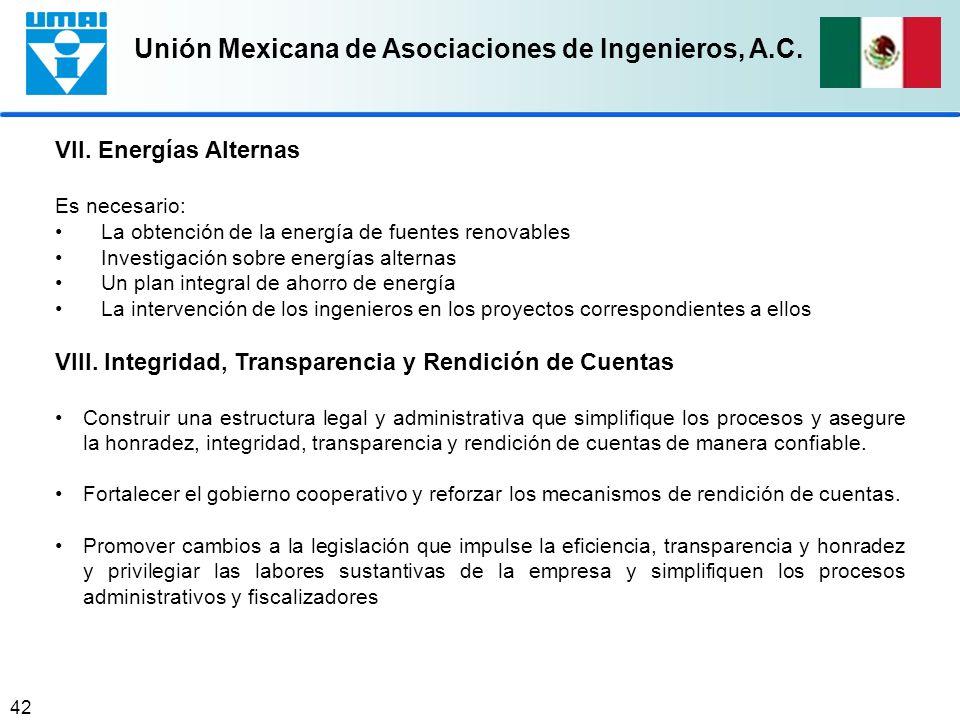 Unión Mexicana de Asociaciones de Ingenieros, A.C. 42 VII. Energías Alternas Es necesario: La obtención de la energía de fuentes renovables Investigac