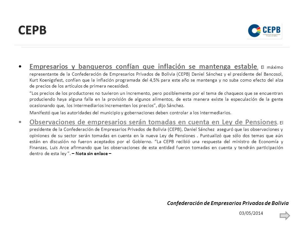 CEPB Empresarios y banqueros confían que inflación se mantenga estable. El máximo representante de la Confederación de Empresarios Privados de Bolivia