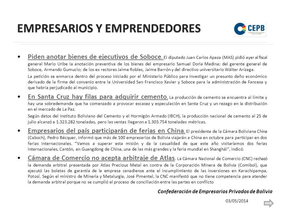 EMPRESARIOS Y EMPRENDEDORES Piden anotar bienes de ejecutivos de Soboce. El diputado Juan Carlos Apaza (MAS) pidió ayer al fiscal general Mario Uribe