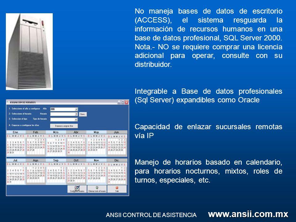 No maneja bases de datos de escritorio (ACCESS), el sistema resguarda la información de recursos humanos en una base de datos profesional, SQL Server