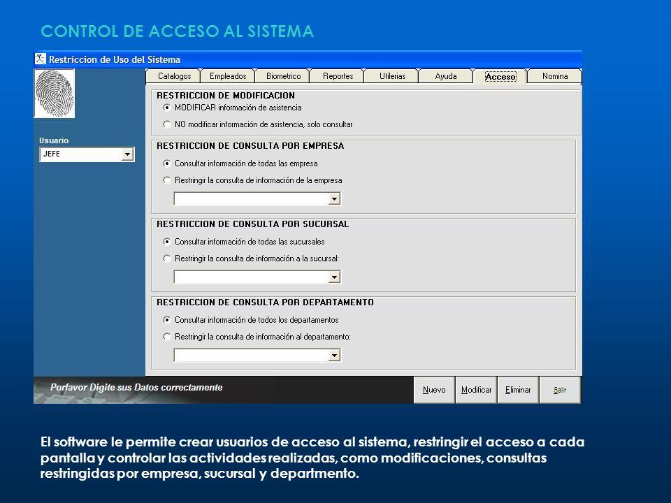 CONTROL DE ACCESO AL SISTEMA El software le permite crear usuarios de acceso al sistema, restringir el acceso a cada pantalla y controlar las activida
