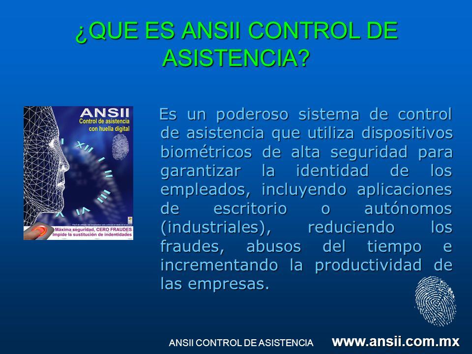 ¿QUE ES ANSII CONTROL DE ASISTENCIA? Es un poderoso sistema de control de asistencia que utiliza dispositivos biométricos de alta seguridad para garan