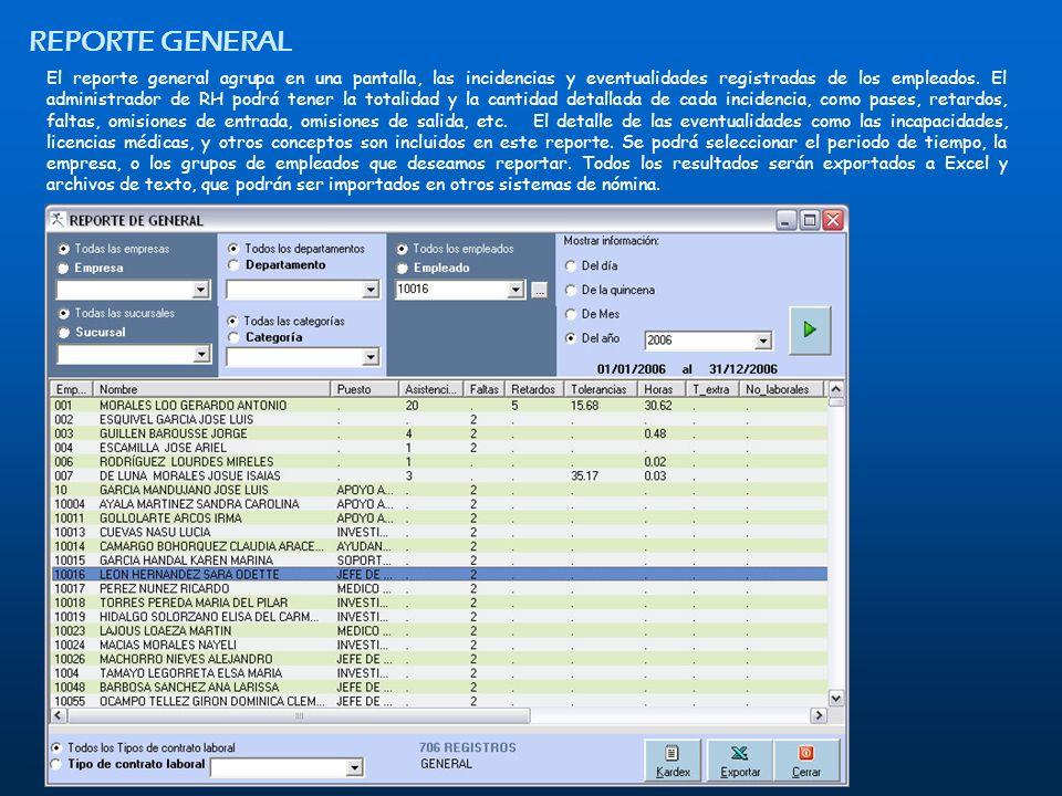 El reporte general agrupa en una pantalla, las incidencias y eventualidades registradas de los empleados. El administrador de RH podrá tener la totali