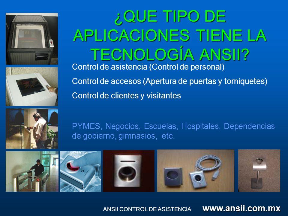 ¿QUE TIPO DE APLICACIONES TIENE LA TECNOLOGÍA ANSII? Control de asistencia (Control de personal) Control de accesos (Apertura de puertas y torniquetes