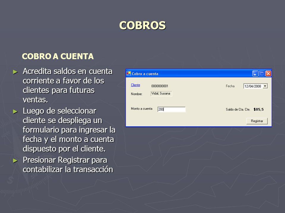 COBROS Acredita saldos en cuenta corriente a favor de los clientes para futuras ventas.