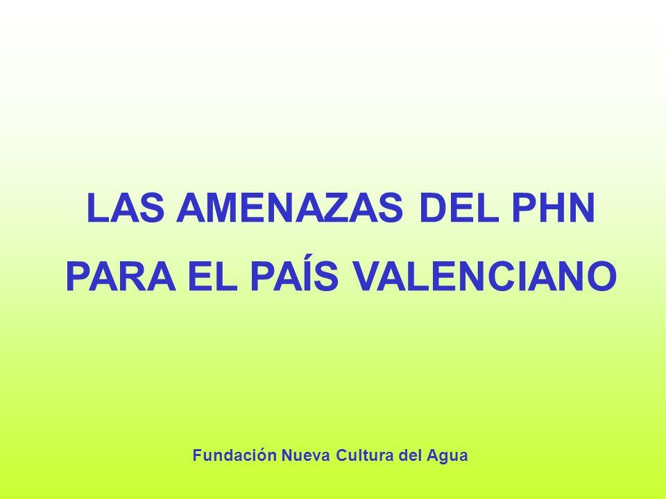 LAS AMENAZAS DEL PHN PARA EL PAÍS VALENCIANO Fundación Nueva Cultura del Agua