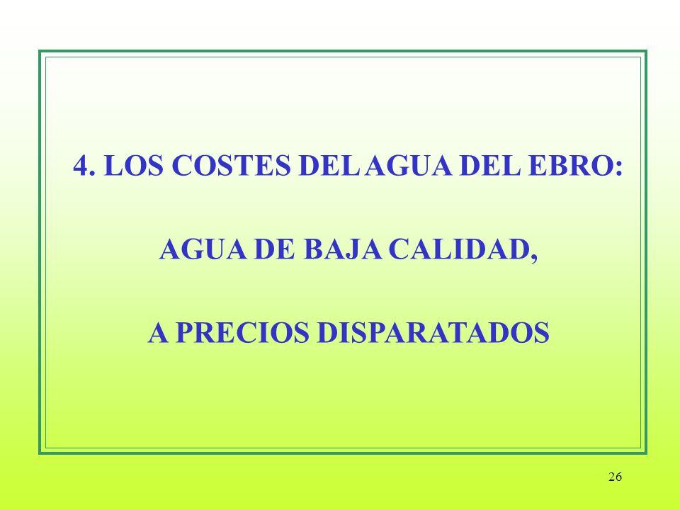 26 4. LOS COSTES DEL AGUA DEL EBRO: AGUA DE BAJA CALIDAD, A PRECIOS DISPARATADOS