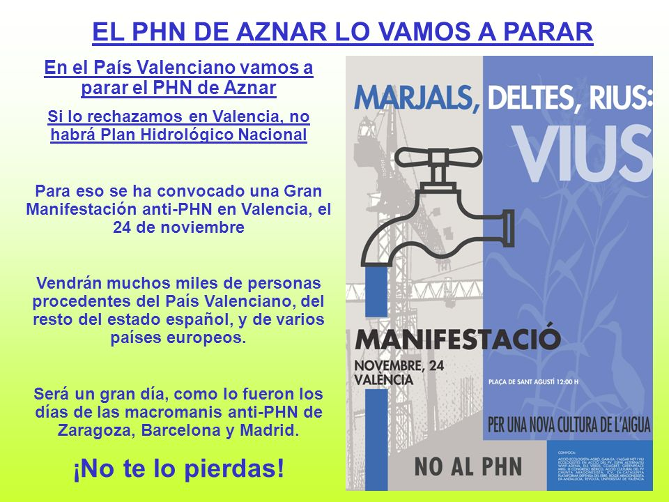 31 En el País Valenciano vamos a parar el PHN de Aznar Si lo rechazamos en Valencia, no habrá Plan Hidrológico Nacional Para eso se ha convocado una G