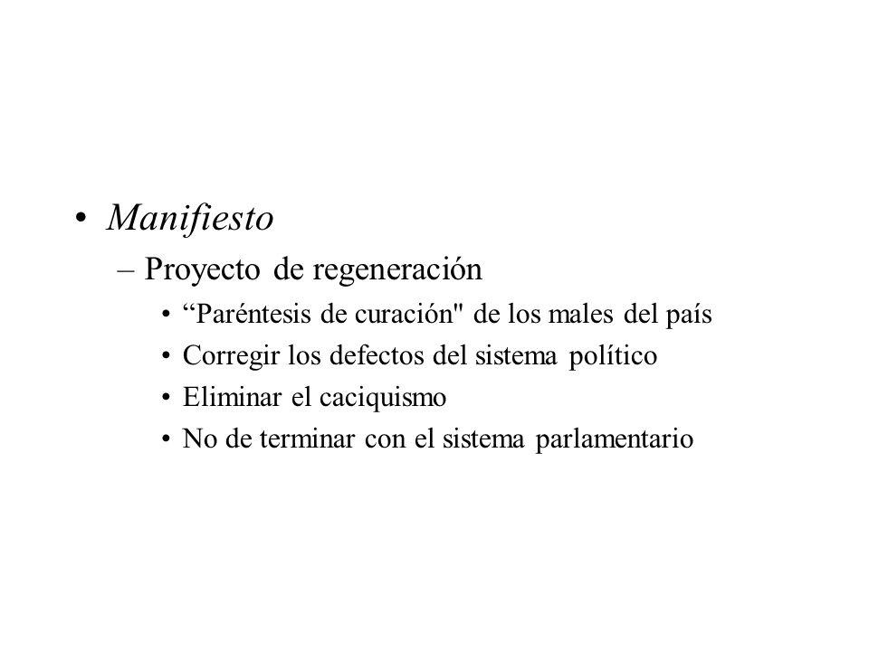Manifiesto –Proyecto de regeneración Paréntesis de curación de los males del país Corregir los defectos del sistema político Eliminar el caciquismo No de terminar con el sistema parlamentario