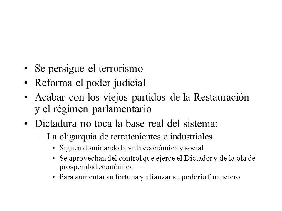 Se persigue el terrorismo Reforma el poder judicial Acabar con los viejos partidos de la Restauración y el régimen parlamentario Dictadura no toca la