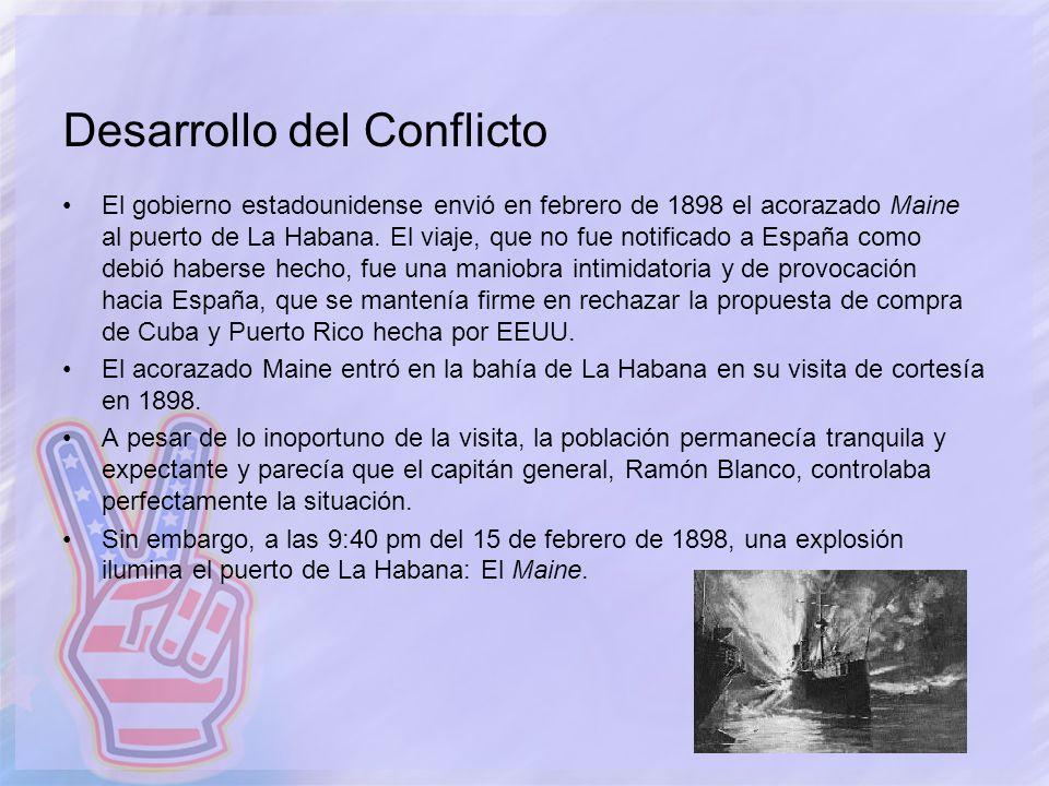 Desarrollo del Conflicto El gobierno estadounidense envió en febrero de 1898 el acorazado Maine al puerto de La Habana. El viaje, que no fue notificad