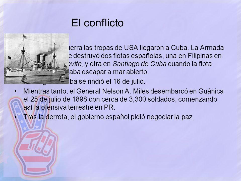 El conflicto Declarada la guerra las tropas de USA llegaron a Cuba. La Armada Estadounidense destruyó dos flotas españolas, una en Filipinas en la Bat