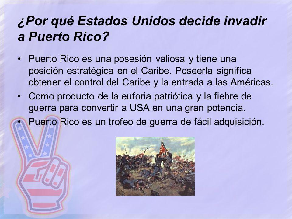 ¿Por qué Estados Unidos decide invadir a Puerto Rico? Puerto Rico es una posesión valiosa y tiene una posición estratégica en el Caribe. Poseerla sign