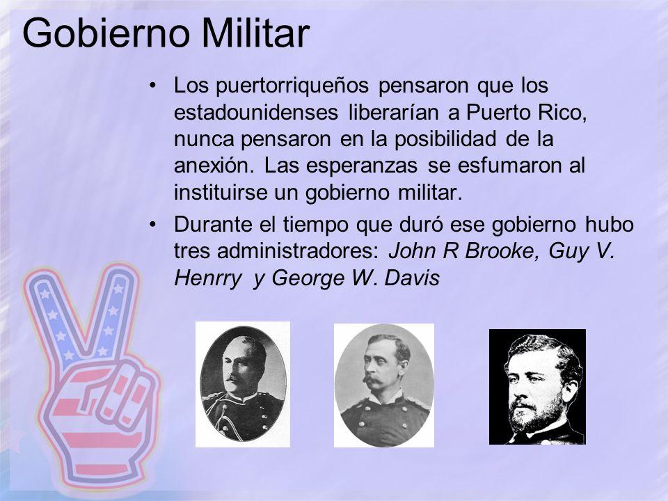 Gobierno Militar Los puertorriqueños pensaron que los estadounidenses liberarían a Puerto Rico, nunca pensaron en la posibilidad de la anexión. Las es