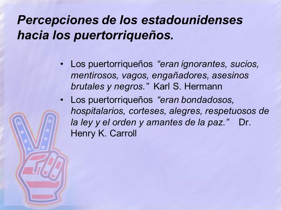 Percepciones de los estadounidenses hacia los puertorriqueños. Los puertorriqueños eran ignorantes, sucios, mentirosos, vagos, engañadores, asesinos b