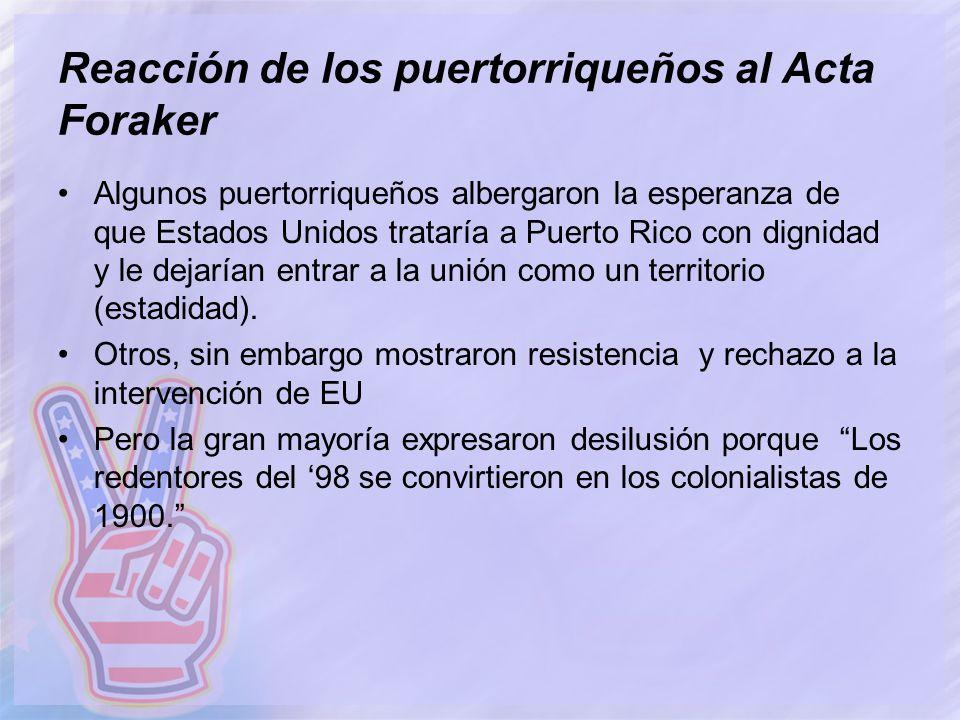 Reacción de los puertorriqueños al Acta Foraker Algunos puertorriqueños albergaron la esperanza de que Estados Unidos trataría a Puerto Rico con digni