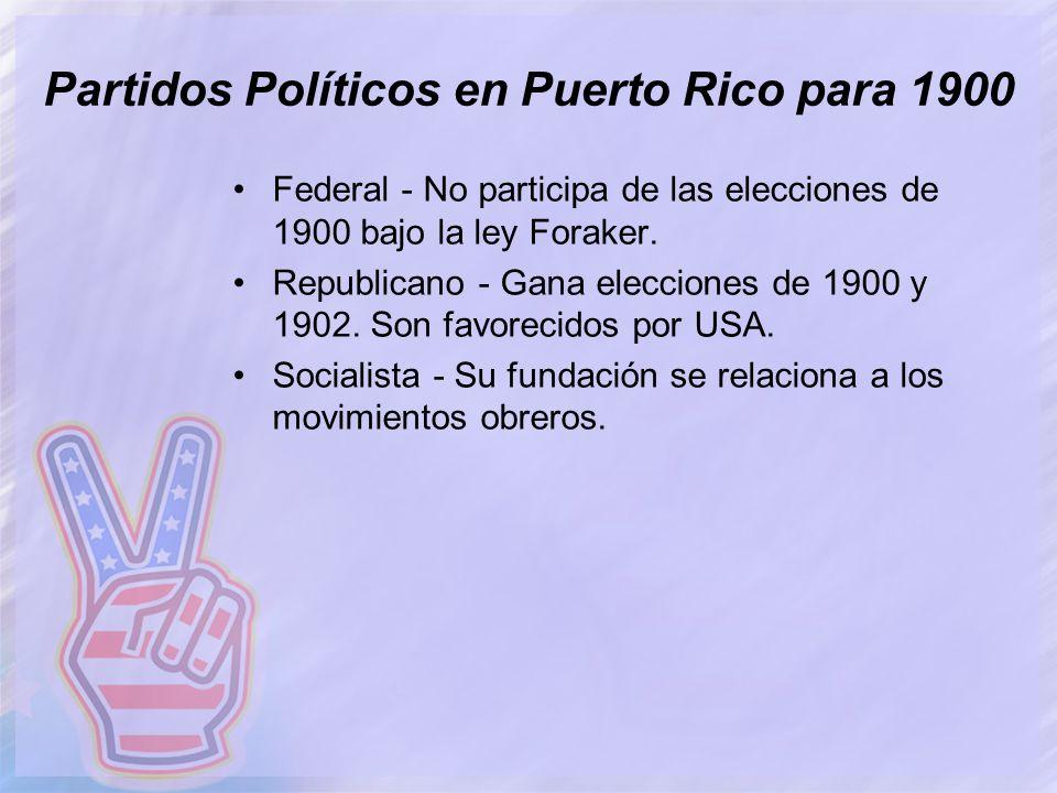 Partidos Políticos en Puerto Rico para 1900 Federal - No participa de las elecciones de 1900 bajo la ley Foraker. Republicano - Gana elecciones de 190