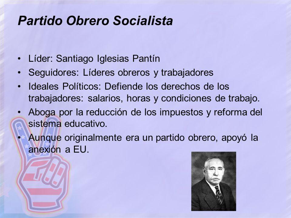 Partido Obrero Socialista Líder: Santiago Iglesias Pantín Seguidores: Líderes obreros y trabajadores Ideales Políticos: Defiende los derechos de los t