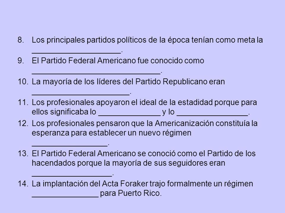 8.Los principales partidos políticos de la época tenían como meta la ____________________. 9.El Partido Federal Americano fue conocido como __________