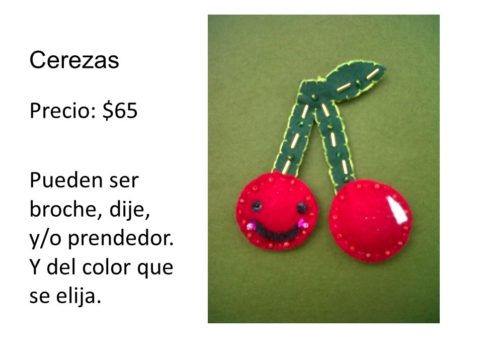 Cerezas Precio: $65 Pueden ser broche, dije, y/o prendedor. Y del color que se elija.