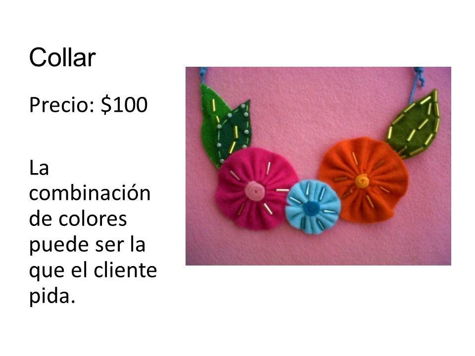 Collar Precio: $100 La combinación de colores puede ser la que el cliente pida.