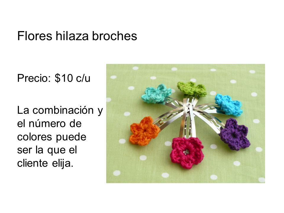 Flores hilaza broches Precio: $10 c/u La combinación y el número de colores puede ser la que el cliente elija.