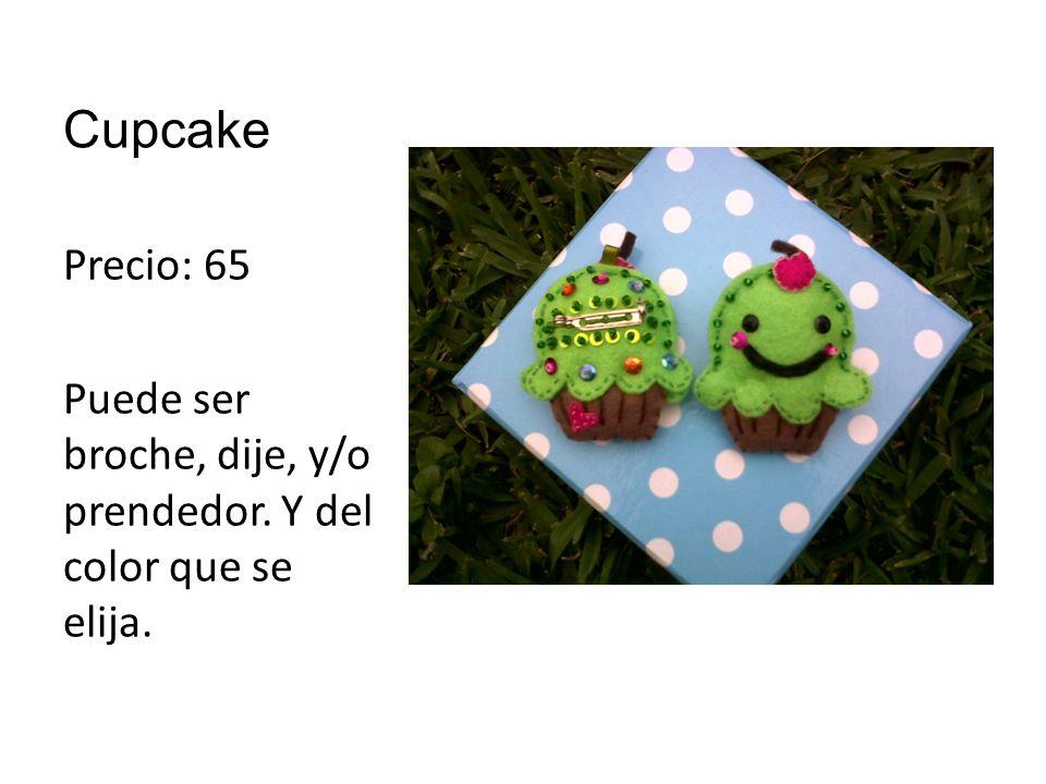 Cupcake Precio: 65 Puede ser broche, dije, y/o prendedor. Y del color que se elija.