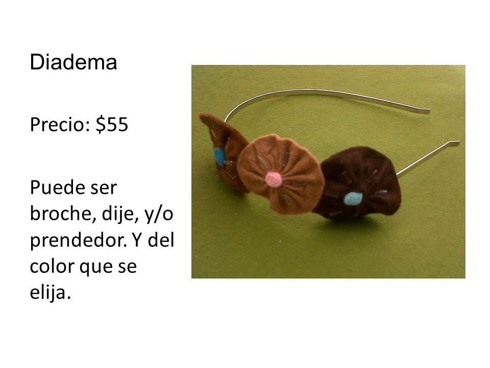 Diadema Precio: $55 Puede ser broche, dije, y/o prendedor. Y del color que se elija.