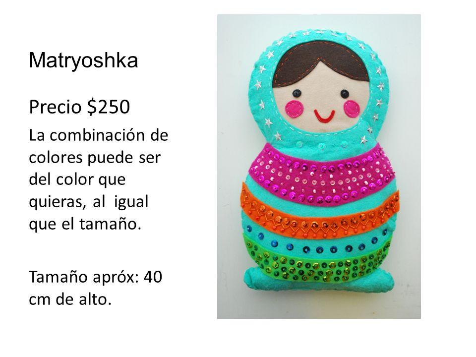 Matryoshka Precio $250 La combinación de colores puede ser del color que quieras, al igual que el tamaño.