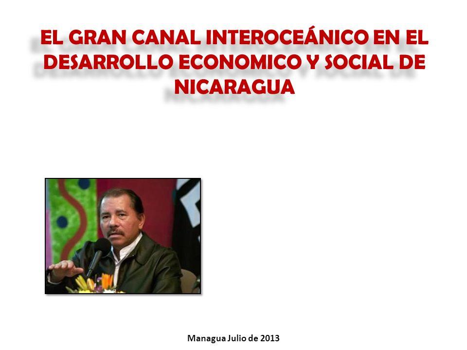 EL GRAN CANAL INTEROCEÁNICO EN EL DESARROLLO ECONOMICO Y SOCIAL DE NICARAGUA Managua Julio de 2013