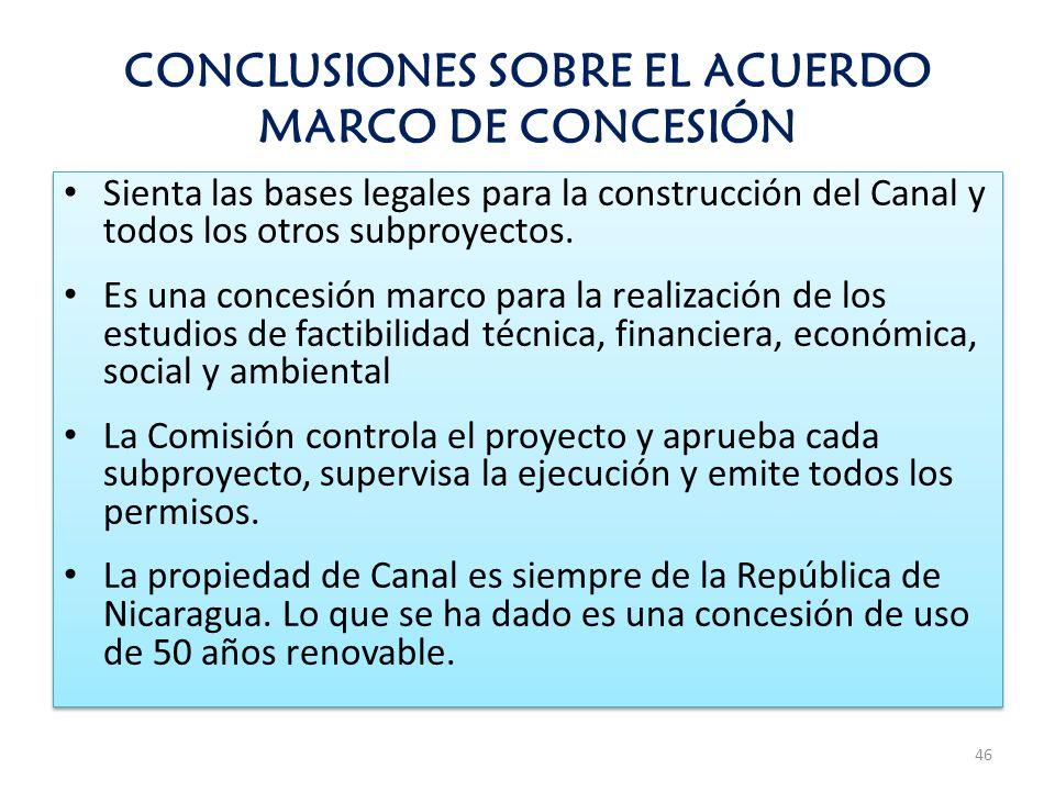 CONCLUSIONES SOBRE EL ACUERDO MARCO DE CONCESIÓN Sienta las bases legales para la construcción del Canal y todos los otros subproyectos. Es una conces