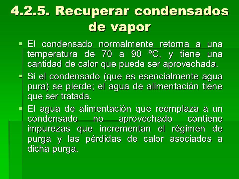 4.2.5. Recuperar condensados de vapor El condensado normalmente retorna a una temperatura de 70 a 90 ºC, y tiene una cantidad de calor que puede ser a