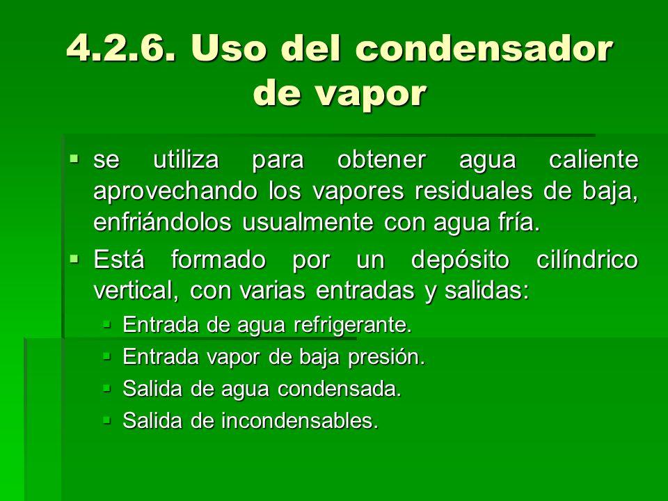 4.2.6. Uso del condensador de vapor se utiliza para obtener agua caliente aprovechando los vapores residuales de baja, enfriándolos usualmente con agu