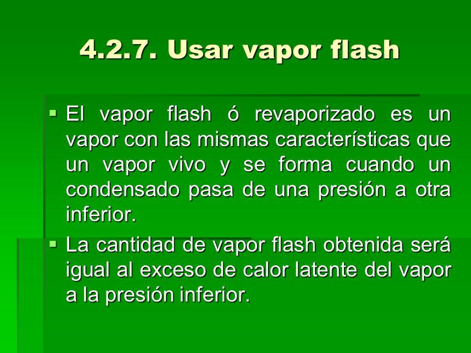 4.2.7. Usar vapor flash El vapor flash ó revaporizado es un vapor con las mismas características que un vapor vivo y se forma cuando un condensado pas