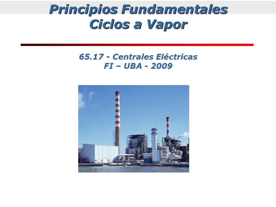 Principios Fundamentales Ciclos a Vapor 65.17 - Centrales Eléctricas FI – UBA - 2009