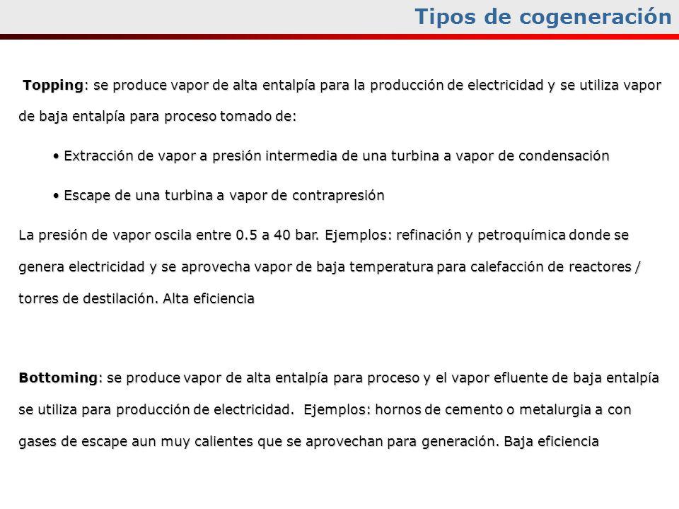 Tipos de cogeneración Topping: se produce vapor de alta entalpía para la producción de electricidad y se utiliza vapor de baja entalpía para proceso t
