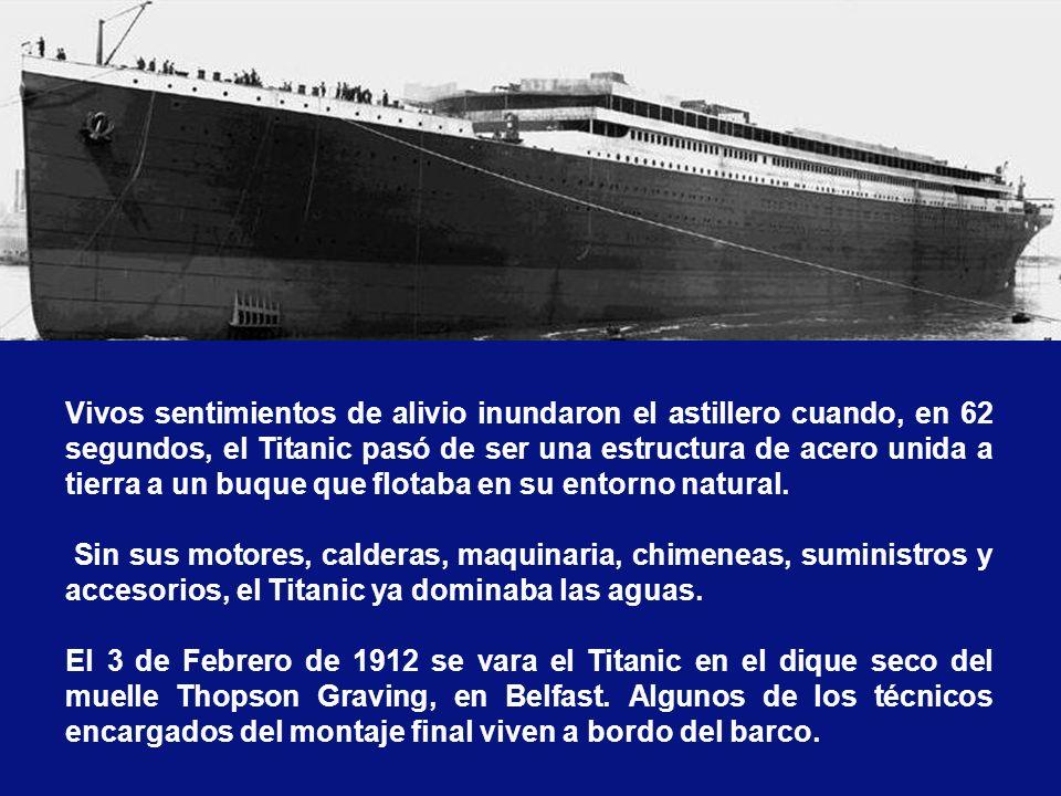 Vivos sentimientos de alivio inundaron el astillero cuando, en 62 segundos, el Titanic pasó de ser una estructura de acero unida a tierra a un buque que flotaba en su entorno natural.