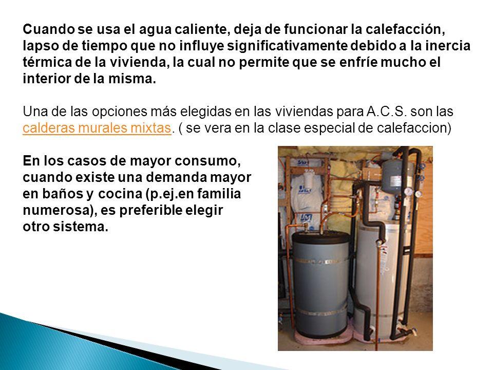 Cuando se usa el agua caliente, deja de funcionar la calefacción, lapso de tiempo que no influye significativamente debido a la inercia térmica de la