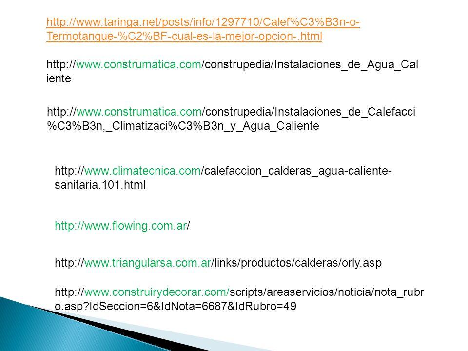 http://www.taringa.net/posts/info/1297710/Calef%C3%B3n-o- Termotanque-%C2%BF-cual-es-la-mejor-opcion-.html http://www.construmatica.com/construpedia/I