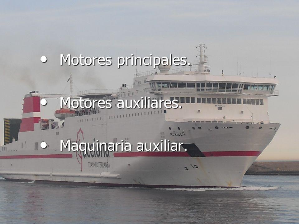 Motores principales. Motores auxiliares. Maquinaria auxiliar.