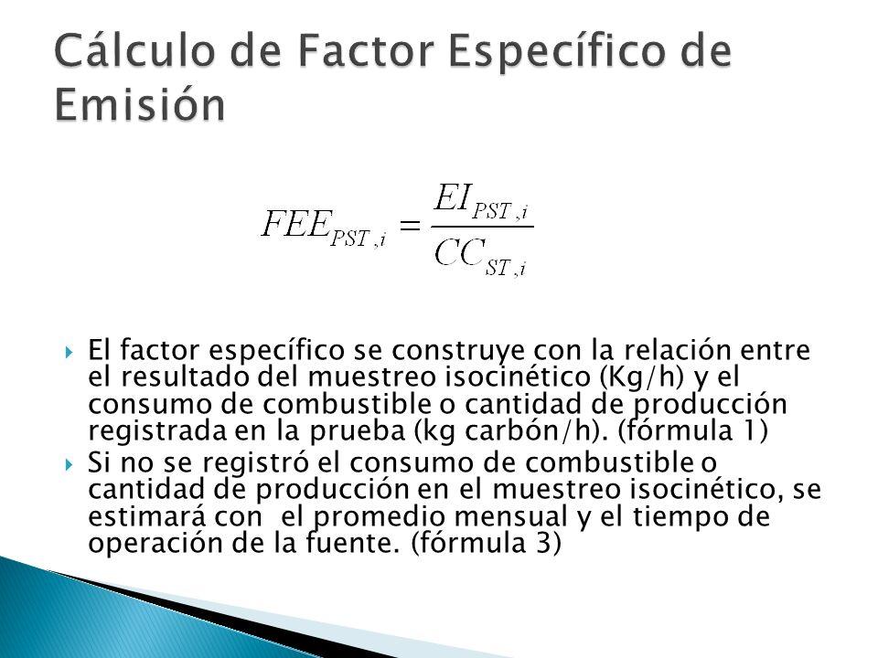 El factor específico se construye con la relación entre el resultado del muestreo isocinético (Kg/h) y el consumo de combustible o cantidad de producción registrada en la prueba (kg carbón/h).