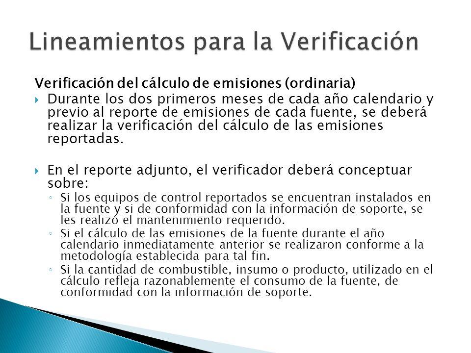 Verificación del cálculo de emisiones (ordinaria) Durante los dos primeros meses de cada año calendario y previo al reporte de emisiones de cada fuente, se deberá realizar la verificación del cálculo de las emisiones reportadas.