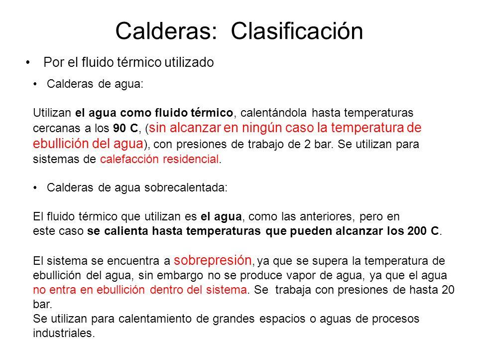 Calderas: Clasificación Por el fluido térmico utilizado Calderas de agua: Utilizan el agua como fluido térmico, calentándola hasta temperaturas cercan