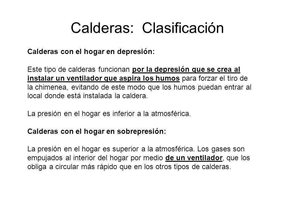 Calderas: Clasificación Calderas con el hogar en depresión: Este tipo de calderas funcionan por la depresión que se crea al instalar un ventilador que