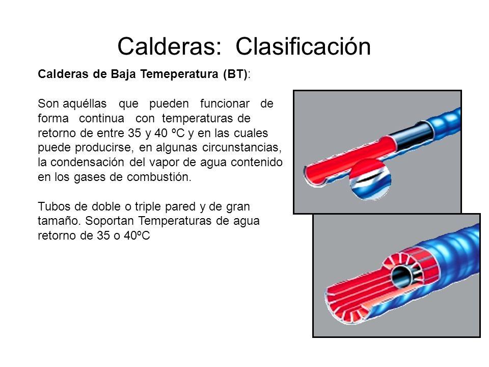 Calderas: Clasificación Calderas de Baja Temeperatura (BT): Son aquéllas que pueden funcionar de forma continua con temperaturas de retorno de entre 3