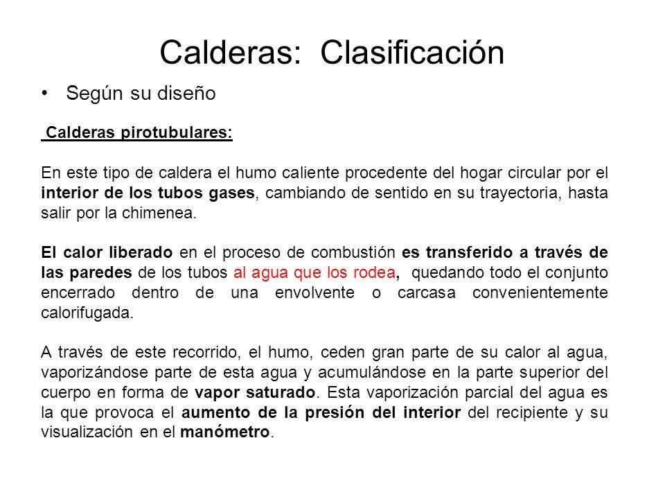 Calderas: Clasificación Según su diseño Calderas pirotubulares: En este tipo de caldera el humo caliente procedente del hogar circular por el interior